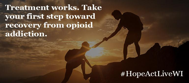 Treatment works. Take your first step toward recovery from opioid addiction.