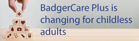 BadgerCare Plus is change for childless adults