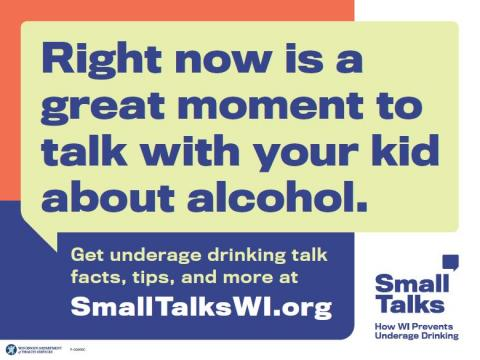 Small Talks lawn sign with message: Right now is a great moment to talk with your kid about alcohol. Get underage drinking talk facts, tips, and more at smalltalkswi.org