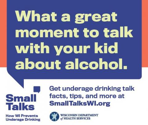 Small Talks window cling with the message: What a great moment to talk with your kid about alcohol. Get underage drinking talk facts, tips, and more at smalltalkswi.org