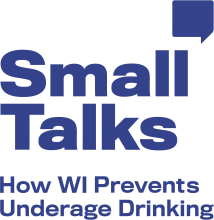 The words Small Talks stacked on each other with a thought bubble in the upper right above the campaign tagline-How WI Prevents Underage Drinking