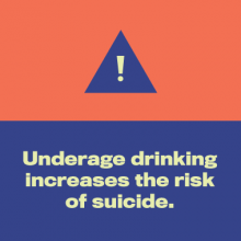 A triangle with an exclamation point above the words underage drinking increases the risk of suicide.
