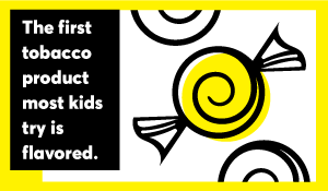 The first tobacco product most kids try is flavored