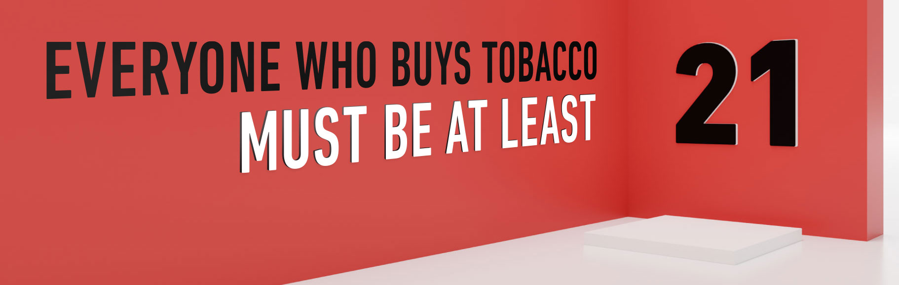 Everyone who buys tobacco must be at least 21 banner